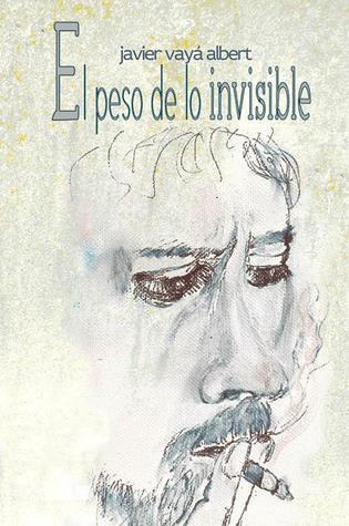 El peso de lo invisible Javier Vayá Albert