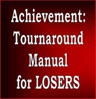 Achievement: Turnaround Manual for Losers  by  Jerkson Elias Smith