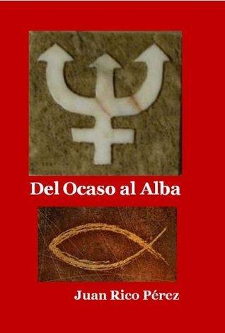Del Ocaso al Alba  by  Juan Rico Pérez
