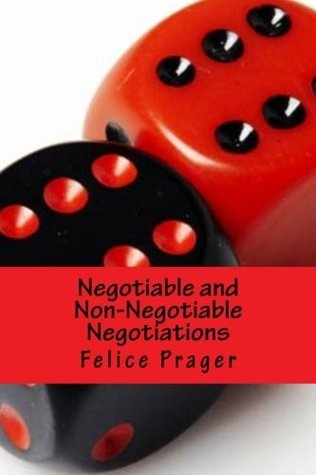 Negotiable and Non-Negotiable Negotiations - Book 1  by  Felice Prager