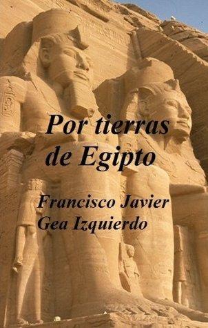 Por tierras de Egipto Francisco Javier Gea Izquierdo