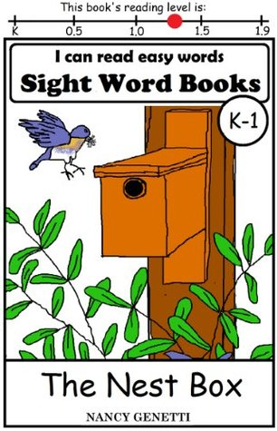 The Nest Box: I CAN READ EASY WORDS SIGHT WORD BOOKS: Level K-1 Early Reader: Beginning Readers (I Can Read Easy Words: Sight Word Books)  by  Nancy Genetti