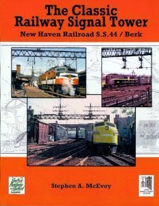 The Classic Railway Signal Tower: New Haven Railroad S.S.44/ Berk  by  Stephen A. McEvoy
