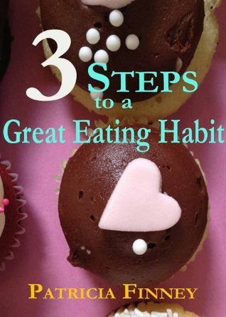 3 Steps to a Great Eating Habit  by  Patricia Finney