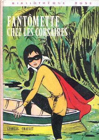 Fantômette chez les corsaires (Fantômette, #24) Georges Chaulet