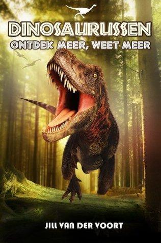 Dinosaurussen - Ontdek Meer, Weet Meer Jill van der Voort