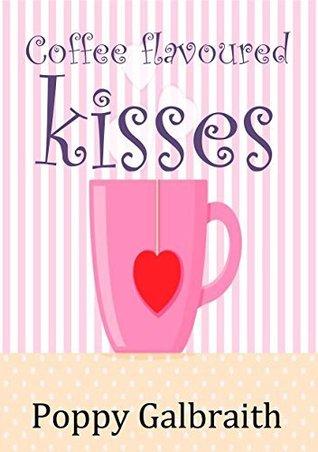 Coffee Flavoured Kisses Poppy Galbraith