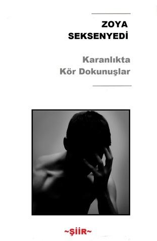 Karanlıkta Kör Dokunuşlar  by  Zoya Seksenyedi