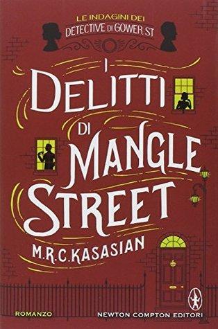 I delitti di Mangle Street (Le indagini dei detective di Gower St, #1)  by  M.R.C. Kasasian