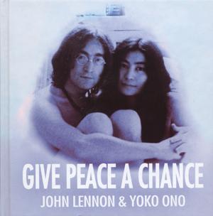 Give Peace A Chance: John Lennon & Yoko Ono John Lennon