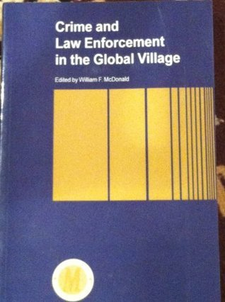 Crime and Law Enforcement in the Global Village  by  William F. McDonald