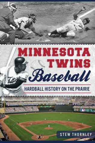 Minnesota Twins Baseball: Hardball History on the Prairie  by  Stew Thornley