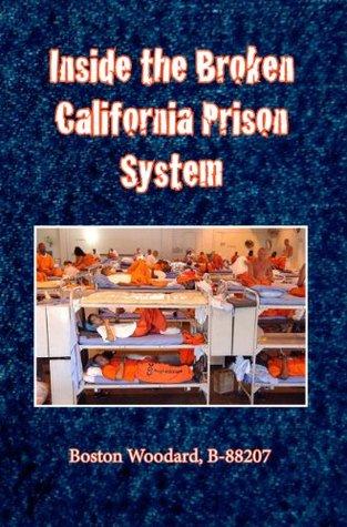 Inside the Broken California Prison System  by  Boston Woodard
