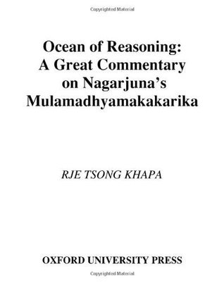 Ocean of Reasoning: A Great Commentary on N=ag=arjunas M=ulamadhyamakak=arik=a Tsong khapa