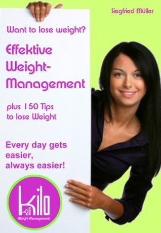 Want to lose weight - Effective Weight Management + 150 Tip to reduce Weight Siegfried Müller