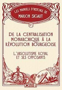 De la Centralisation monarchique à la révolution bourgeoise  by  Marion Sigaut