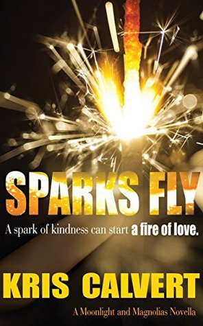 Sparks Fly: A Moonlight and Magnolias Novella  by  Kris Calvert