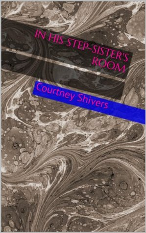 In His Step-sisters Room  by  Courtney Shivers