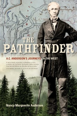 The Pathfinder: A.C. Andersons Journeys in the West  by  Nancy Marguerite Anderson