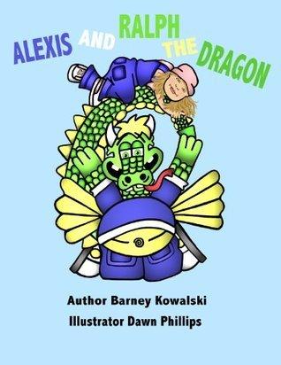 Alexis y Ralph El Dragón  by  Barney Kowalski