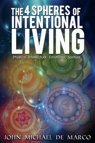 The 4 Spheres of Intentional Living  by  John Michael De Marco