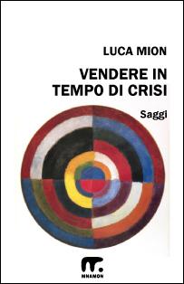 Vendere in Tempo Di Crisi  by  Luca Mion