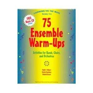 75 Ensemble Warm Ups: Learning On The Move: Grades 4 12 Activities For Bands, Chiors, And Orchestras  by  Phyllis S. Weikart