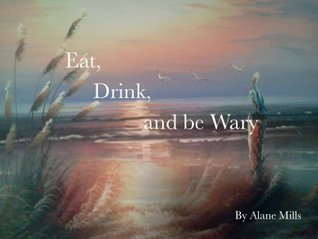 Eat, Drink, and Be Wary! Alane G. Mills
