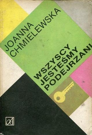 Wszyscy jesteśmy podejrzani Joanna Chmielewska