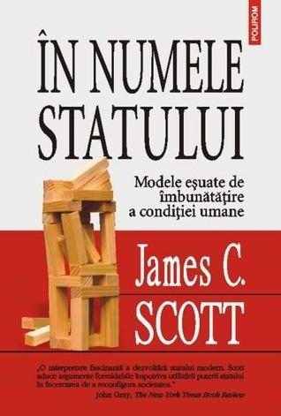 În numele statului: modele eșuate de îmbunătățire a condiției umane James C. Scott