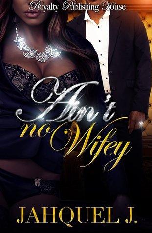 Aint No Wifey  by  Jahquel J.