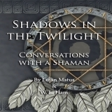 Shadows in the Twilight: Conversations with a Shaman  by  Lujan Matus, W.L. Ham
