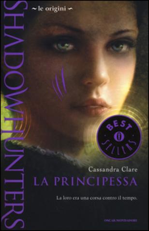 La principessa (Shadowhunters - Le Origini #3) Cassandra Clare