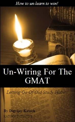 UN-WIRING FOR THE GMAT  by  Digvijay Katoch