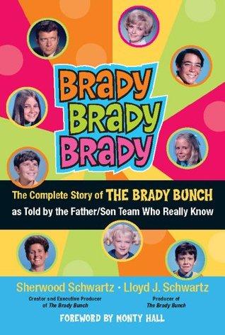 Brady, Brady, Brady: The Complete Story of the Brady Bunch as Told  by  the Father/Son Team Who Really Know by Sherwood Schwartz