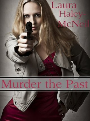Murder the Past Laura Haley-McNeil