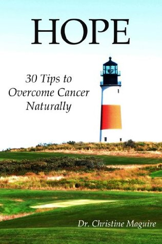 HOPE 30 Tips to Overcome Cancer Naturally Christine Maguire