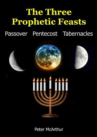 The Three Prophetic Feasts  by  Peter McArthur