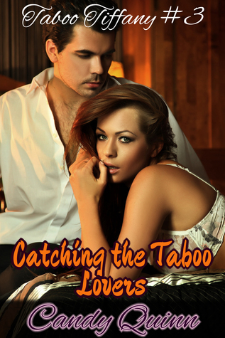 Taboo Tiffany #3: Catching the Taboo Lovers Candy Quinn