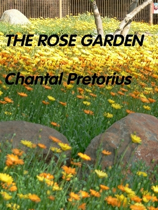 The Rose Garden  by  Chantal Pretorius