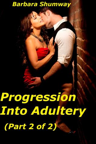 Progression Into Adultery (Part 2 of 2)  by  Barbara Shumway