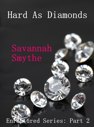 Hard As Diamonds (Enraptured #2) Savannah Smythe