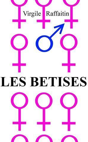 Les Bêtises  by  Virgile Raffaitin