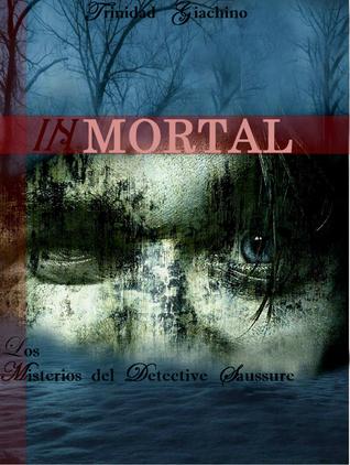 Inmortal: Los Misterios del Detective Saussure - Libro 1  by  Trinidad Giachino