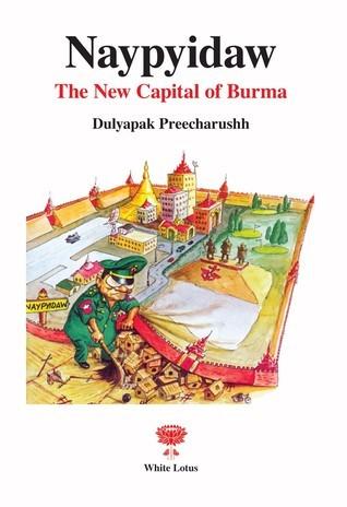 Naypyidaw: The New Capital of Burma  by  Dulyapak Preecharushh