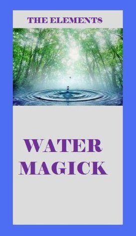 THE ELEMENTS - WATER MAGICK Chloe Milne