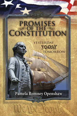 Promises Of The Constitution: Yesterday Today Tomorrow Pamela Romney Openshaw