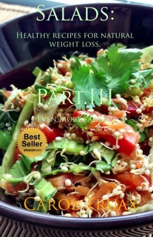 Salads : Healthy recipes for natural weight loss Vol. III  by  Carol Truax