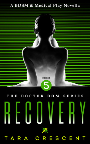 Recovery (Doctor Dom, #5) Tara Crescent