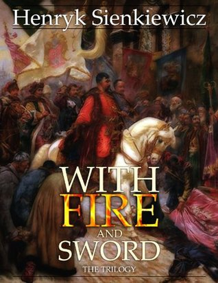 With Fire and Sword (Annotated): The Trilogy  by  Henryk Sienkiewicz